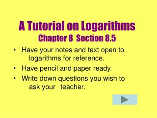 A Tutorial on Logarithms Chapter 8  Section 8.5