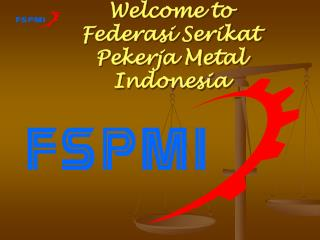 Welcome to Federasi Serikat Pekerja Metal Indonesia