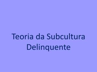 Teoria da Subcultura Delinquente