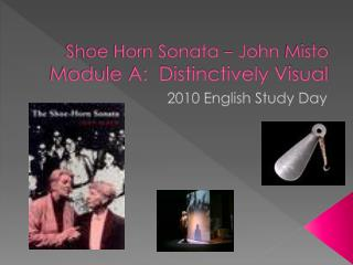 Shoe Horn Sonata   John Misto Module A:  Distinctively Visual