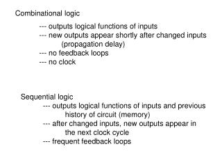 --- outputs logical functions of inputs  --- new outputs appear shortly after changed inputs   propagation delay  --- no