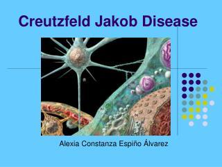 Creutzfeld Jakob Disease
