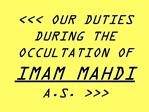 OUR DUTIES DURING THE OCCULTATION OF IMAM MAHDI  A.S.