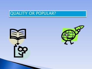 QUALITY OR POPULAR