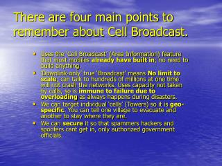 There are four main points to remember about Cell Broadcast.