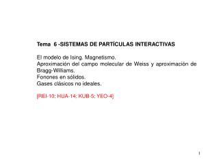 Tema  6 - SISTEMAS DE PART CULAS INTERACTIVAS    El modelo de Ising. Magnetismo.  Aproximaci n del campo molecular de We