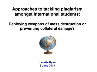 Approaches to tackling plagiarism amongst international students:   Deploying weapons of mass destruction or preventing