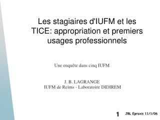 Les stagiaires dIUFM et les TICE: appropriation et premiers  usages professionnels