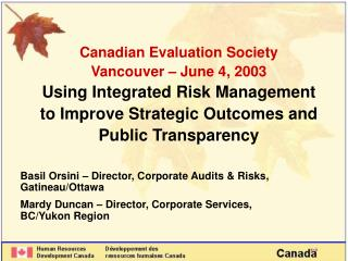 Canadian Evaluation Society  Vancouver   June 4, 2003 Using Integrated Risk Management to Improve Strategic Outcomes and
