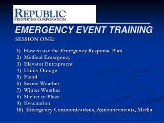 SESSION ONE:   1  How to use the Emergency Response Plan 2  Medical Emergency 3  Elevator Entrapment 4  Utility Outage 5