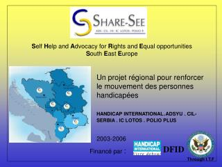 Self Help and Advocacy for Rights and Equal opportunities South East Europe                   Financ  par :