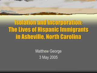 Isolation and Incorporation:  The Lives of Hispanic Immigrants in Asheville, North Carolina