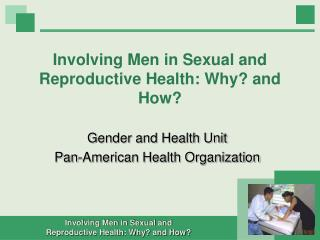 Involving Men in Sexual and Reproductive Health: Why and How