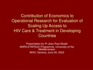 Contribution of Economics to  Operational Research for Evaluation of Scaling Up Access to  HIV Care  Treatment in Develo