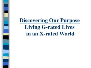 Discovering Our Purpose Living G-rated Lives  in an X-rated World