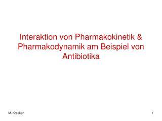 Interaktion von Pharmakokinetik  Pharmakodynamik am Beispiel von Antibiotika