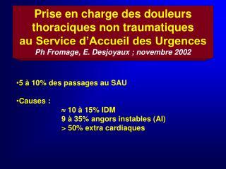 Prise en charge des douleurs thoraciques non traumatiques au Service d Accueil des Urgences Ph Fromage, E. Desjoyaux ; n