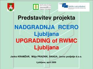Predstavitev projekta   NADGRADNJA  RCERO Ljubljana UPGRADING of RWMC Ljubljana
