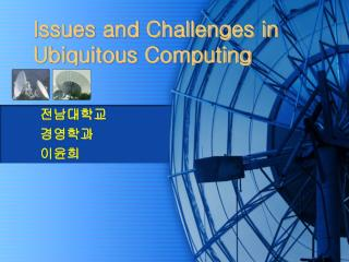 Issues and Challenges in Ubiquitous Computing