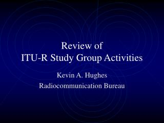 Review of  ITU-R Study Group Activities