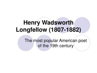 Henry Wadsworth Longfellow 1807-1882