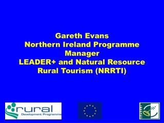 Gareth Evans  Northern Ireland Programme Manager LEADER and Natural Resource Rural Tourism NRRTI
