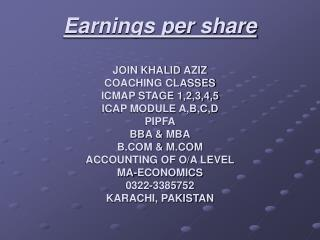 Earnings per share  JOIN KHALID AZIZ COACHING CLASSES ICMAP STAGE 1,2,3,4,5 ICAP MODULE A,B,C,D PIPFA BBA  MBA B  M ACCO