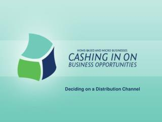 Deciding on a Distribution Channel