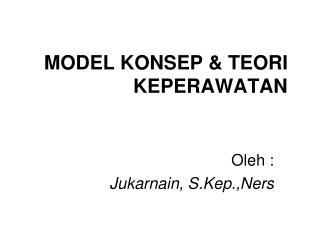 MODEL KONSEP  TEORI KEPERAWATAN
