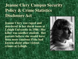 Jeanne Clery Campus Security Policy  Crime Statistics Disclosure Act