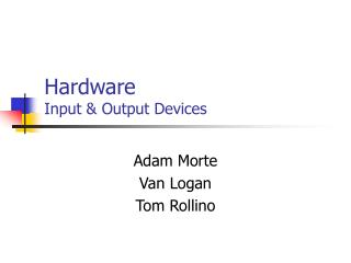 Hardware Input  Output Devices