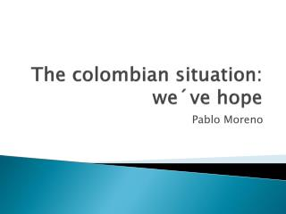 The colombian situation: we
