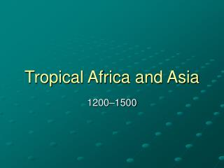 Tropical Africa and Asia