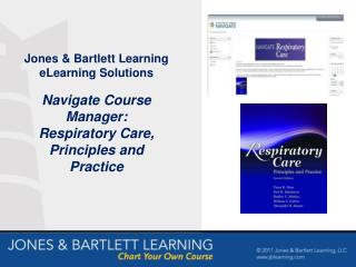 Jones  Bartlett Learning eLearning Solutions  Navigate Course Manager: Respiratory Care, Principles and Practice