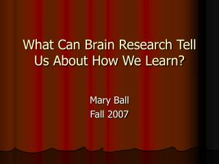 What Can Brain Research Tell Us About How We Learn
