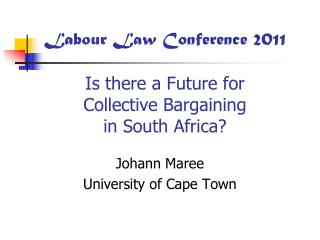 Labour Law Conference 2011  Is there a Future for  Collective Bargaining  in South Africa