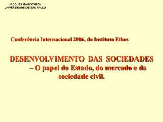 DESENVOLVIMENTO  DAS  SOCIEDADES          O papel do Estado, do mercado e da sociedade civil.
