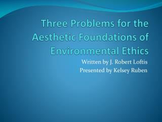 Three Problems for the Aesthetic Foundations of Environmental Ethics