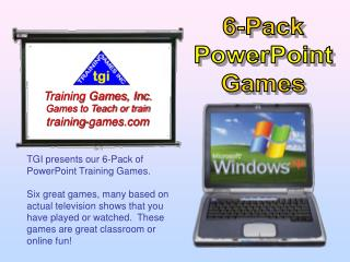 TGI presents our 6-Pack of PowerPoint Training Games.  Six great games, many based on actual television shows that you h