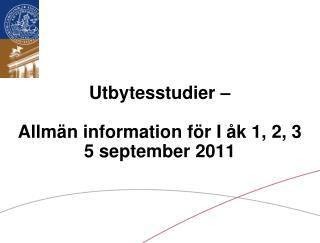 Utbytesstudier    Allm n information f r I  k 1, 2, 3 5 september 2011