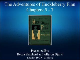 The Adventures of Huckleberry Finn Chapters 5 - 7