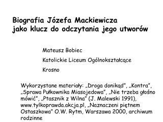 Biografia J zefa Mackiewicza         jako klucz do odczytania jego utwor w