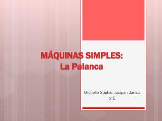 M QUINAS SIMPLES: La Palanca