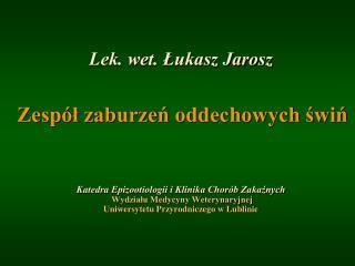 Lek. wet. Lukasz Jarosz     Zesp l zaburzen oddechowych swin    Katedra Epizootiologii i Klinika Chor b Zakaznych   Wydz
