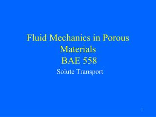 Fluid Mechanics in Porous Materials  BAE 558