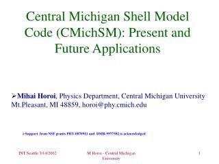 Central Michigan Shell Model Code CMichSM: Present and Future Applications
