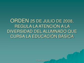 ORDEN 25 DE JULIO DE 2008, REGULA LA ATENCI N A LA DIVERSIDAD DEL ALUMNADO QUE CURSA LA EDUCACI N B SICA