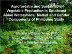 Agroforestry and Sustainable Vegetable Production in Southeast Asian Watersheds: Market and Gender Components of Philipp