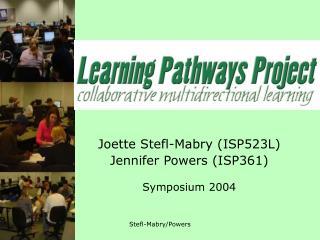 Joette Stefl-Mabry ISP523L Jennifer Powers ISP361  Symposium 2004