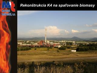 Rekon trukcia K4 na spalovanie biomasy